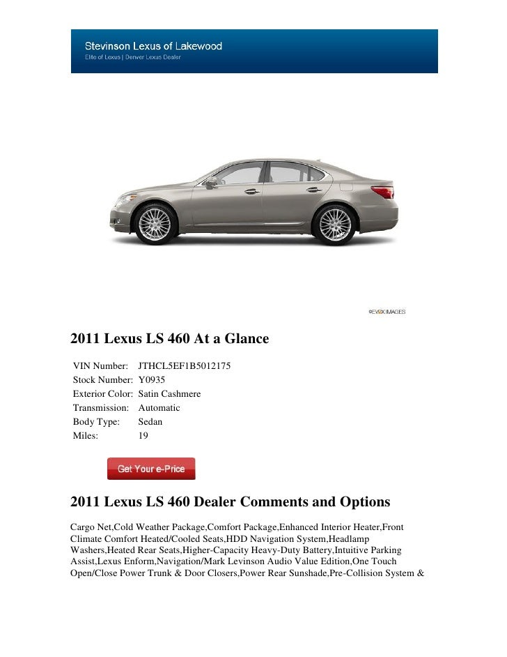 2011 Lexus LS 460 At a GlanceVIN Number:       JTHCL5EF1B5012175Stock Number:     Y0935Exterior Color:   Satin CashmereTra...