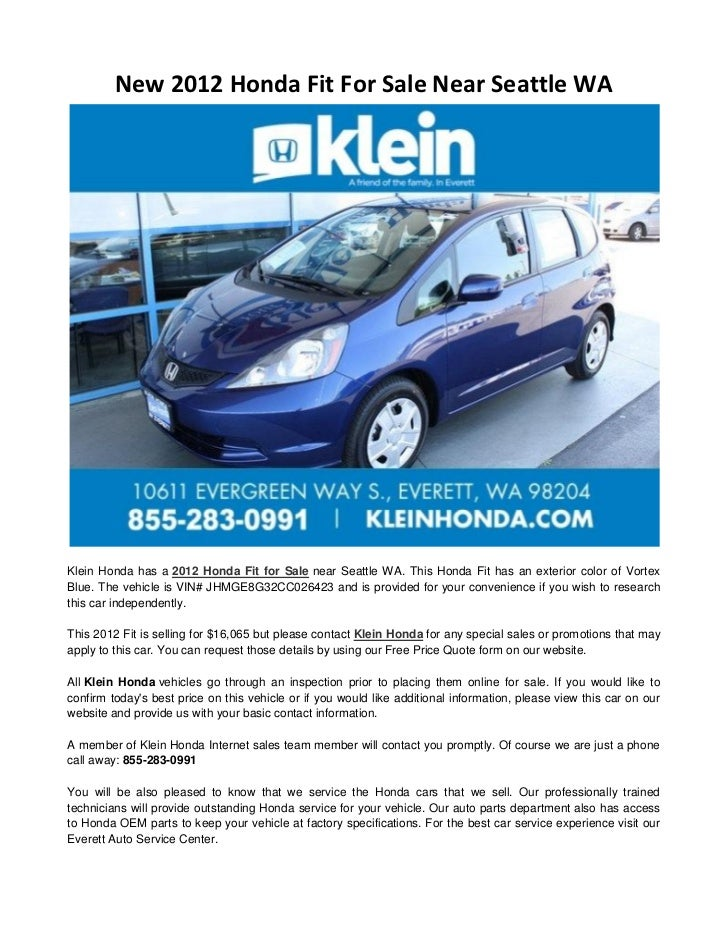 New 2012 Honda Fit For Sale Near Seattle WAKlein Honda has a 2012 Honda Fit for Sale near Seattle WA. This Honda Fit has a...