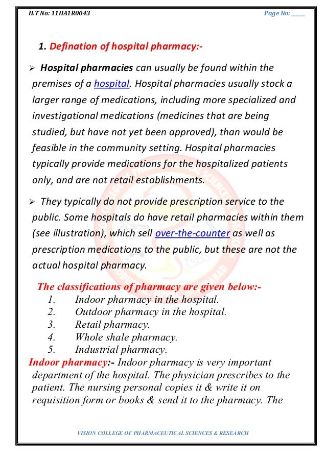 H.T No: 11HA1R0043 Page No: ______ 1. Defination of hospital pharmacy:-  Hospital pharmacies can usually be found within ...