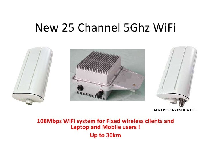 New 25 Channel 5Ghz WiFi 108Mbps WiFi system for Fixed wireless clients and Laptop and Mobile users ! Up to 30km
