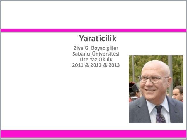 Yaraticilik Ziya G. Boyacigiller Sabancı Üniversitesi Lise Yaz Okulu 2011 & 2012 & 2013