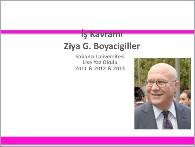İş Kavramı Ziya G. Boyacigiller Sabancı Üniversitesi Lise Yaz Okulu 2011 & 2012 & 2013