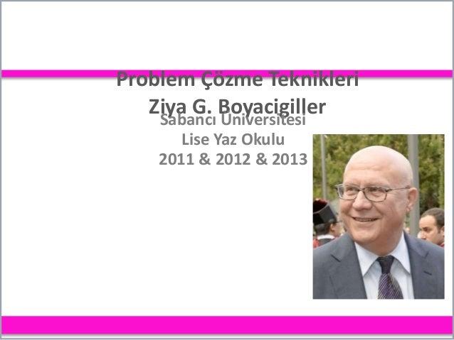 Problem Çözme Teknikleri Ziya G. Boyacigiller Sabancı Üniversitesi Lise Yaz Okulu 2011 & 2012 & 2013