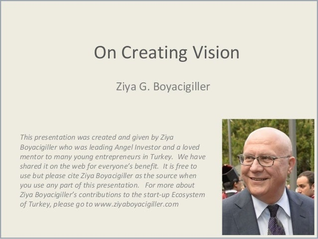On Creating Vision Ziya G. Boyacigiller This presentation was created and given by Ziya Boyacigiller who was leading Angel...