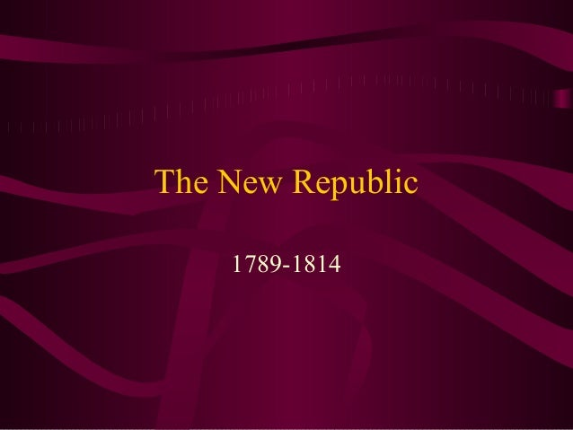 The New Republic    1789-1814