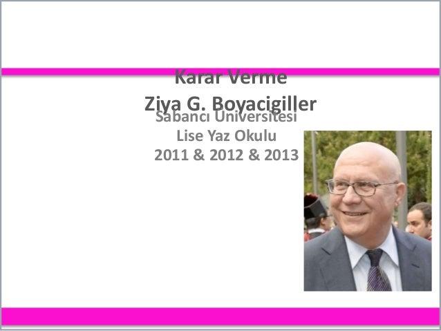 Karar Verme Ziya G. Boyacigiller Sabancı Üniversitesi Lise Yaz Okulu 2011 & 2012 & 2013