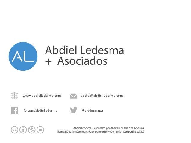www.abdielledesma.com -.com/abdielledesma @aledesmapa abdiel@abdielledesma.com Abdiel  Ledesma  +  Asociados  por...