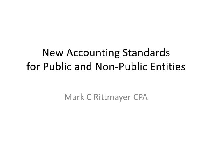 New Accounting Standards for Public and Non-Public Entities          Mark C Rittmayer CPA