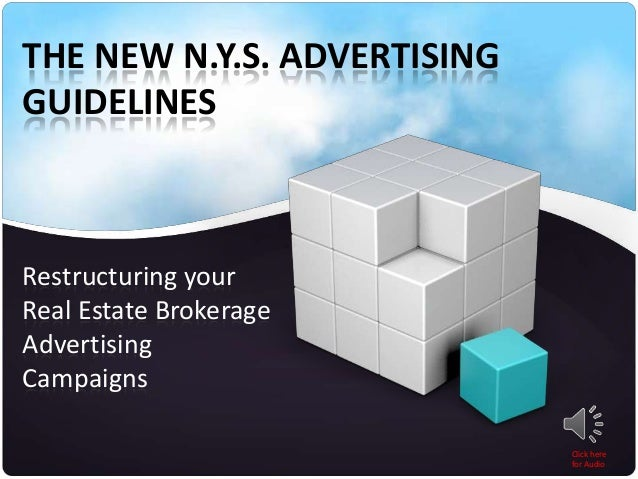 THE NEW N.Y.S. ADVERTISING GUIDELINES  Restructuring your Real Estate Brokerage Advertising Campaigns Click here for Audio