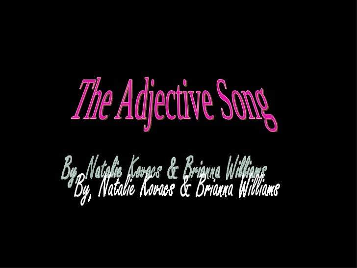 The Adjective Song By, Natalie Kovacs & Brianna Williams