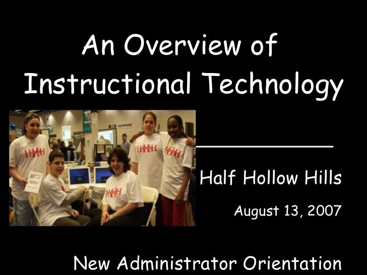 An Overview of  Instructional Technology Half Hollow Hills August 13, 2007 New Administrator Orientation