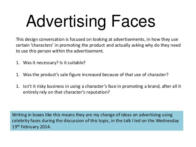 Advertising Faces This design conversation is focused on looking at advertisements, in how they use certain 'characters' i...