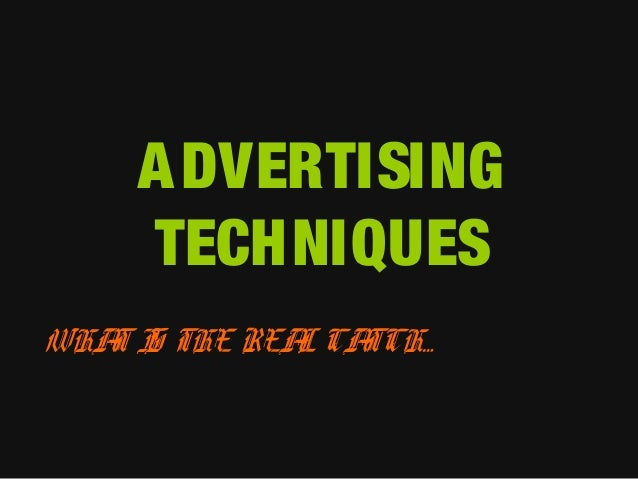 A DVERTISING TECHNIQUES WHA I THE REA CA T S L TCH…
