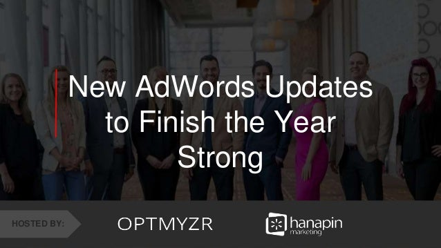 1 www.dublindesign.com New AdWords Updates to Finish the Year Strong HOSTED BY: