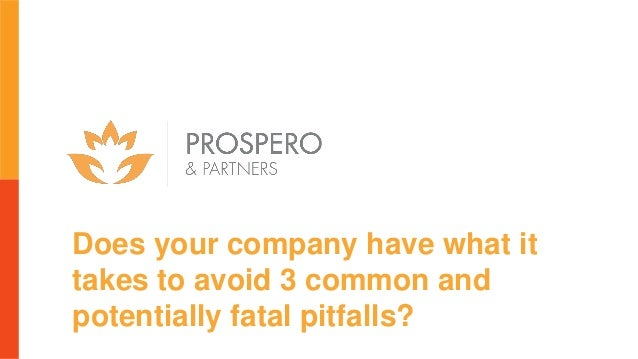 Does your company have what it takes to avoid 3 common and potentially fatal pitfalls?