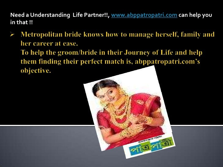Need a Understanding  Life Partner!!, www.abppatropatri.com can help you in that !! <br /><ul><li>Metropolitan bride knows...
