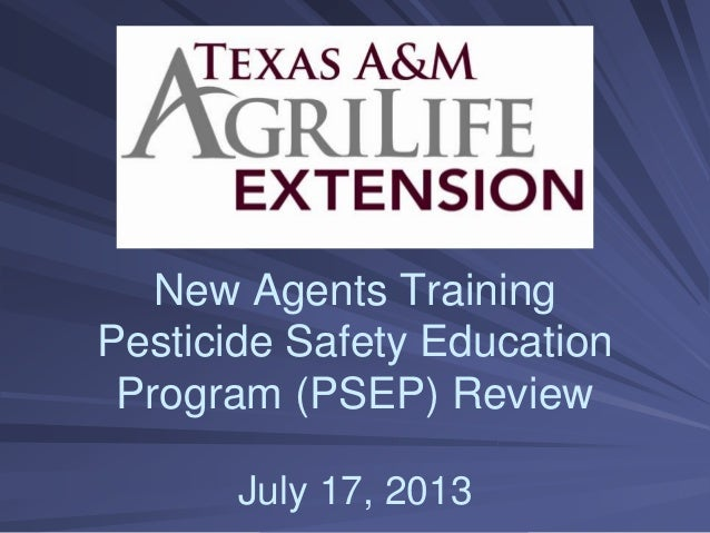 New Agents Training Pesticide Safety Education Program (PSEP) Review July 17, 2013