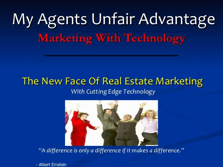 """My Agents Unfair Advantage Marketing With Technology The New Face Of Real Estate Marketing With Cutting Edge Technology """" ..."""
