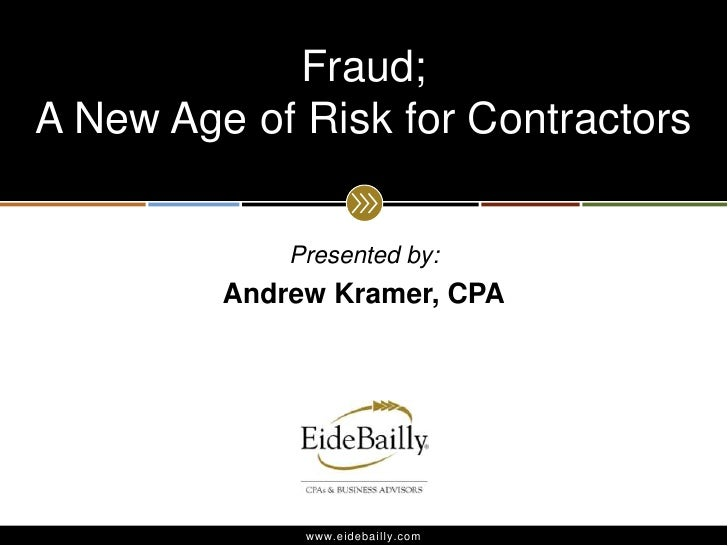 Presented by:<br />Andrew Kramer, CPA<br />Fraud; A New Age of Risk for Contractors<br />