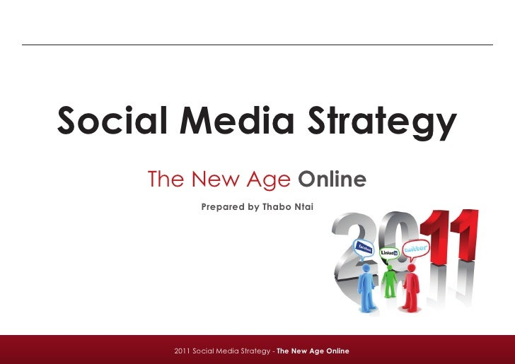 Social Media Strategy    The New Age Online             Prepared by Thabo Ntai      2011 Social Media Strategy - The New A...