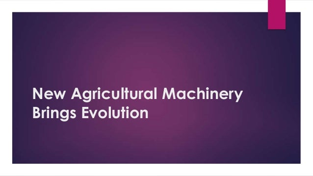 New Agricultural Machinery Brings Evolution