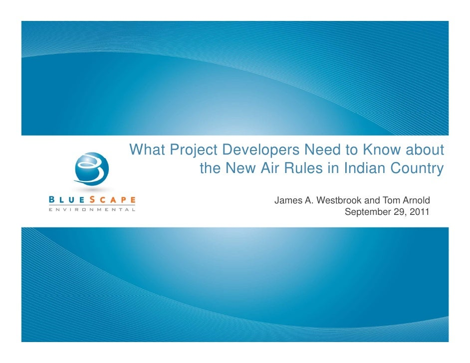 What Project Developers Need to Know about         the New Air Rules in Indian Country                    James A. Westbro...