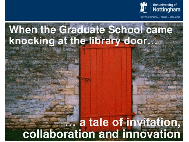 When the Graduate School cameknocking at the library door…         … a tale of invitation,  collaboration and innovation