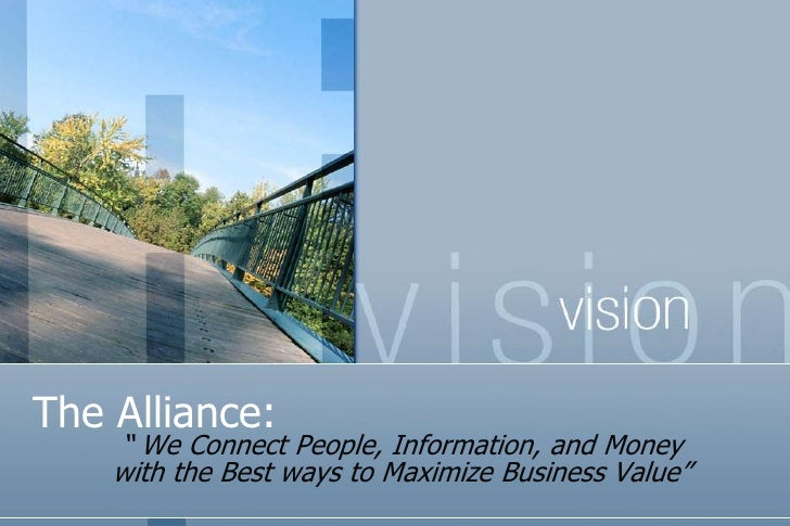 "The Alliance:<br />"" We Connect People, Information, and Money               with the Best ways to Maximize Business Value..."