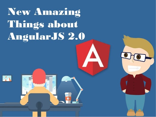 New Amazing Things about AngularJS 2.0