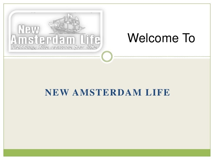 Welcome ToNEW AMSTERDAM LIFE