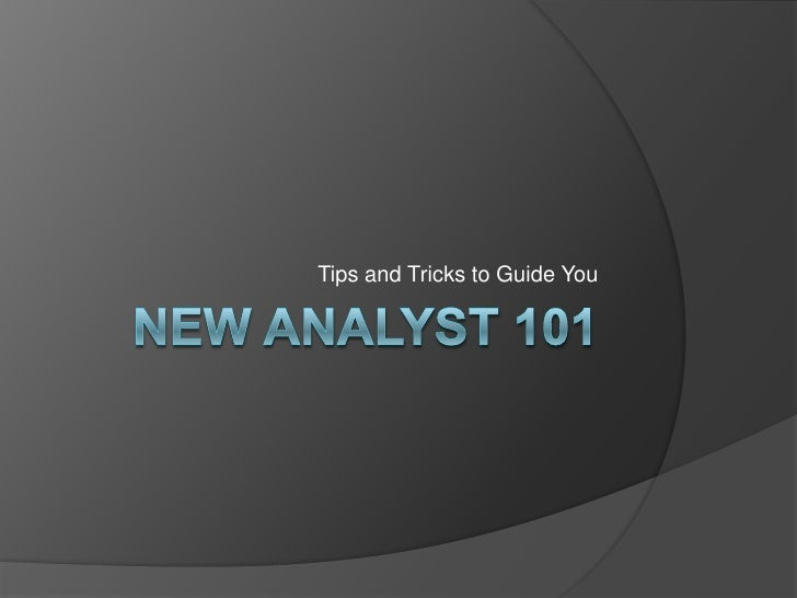 New Analyst 101audio at http://www.blogtalkradio.com/Deborah-Osborne/2009/09/22/New-Analyst-101-Webinar<br />Tips and Tric...