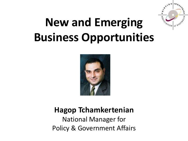 New and Emerging Business Opportunities Hagop Tchamkertenian National Manager for Policy & Government Affairs