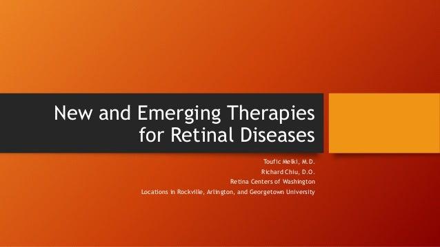 New and Emerging Therapies  for Retinal Diseases  Toufic Melki, M.D.  Richard Chiu, D.O.  Retina Centers of Washington  Lo...