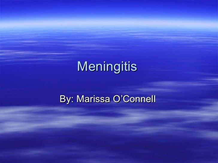 Meningitis  By: Marissa O'Connell