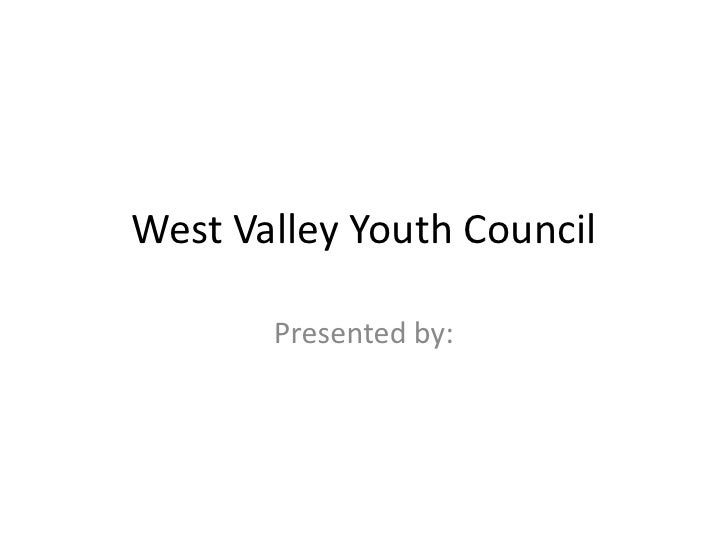 West Valley Youth Council       Presented by: