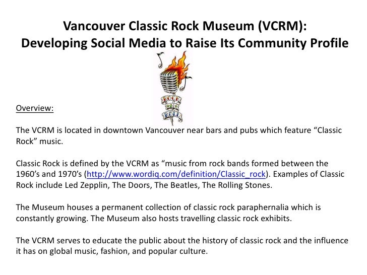 Vancouver Classic Rock Museum (VCRM):Developing Social Media to Raise Its Community Profile<br />Overview:<br />The VCRM i...