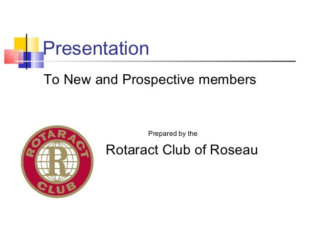 PresentationTo New and Prospective membersPrepared by theRotaract Club of Roseau