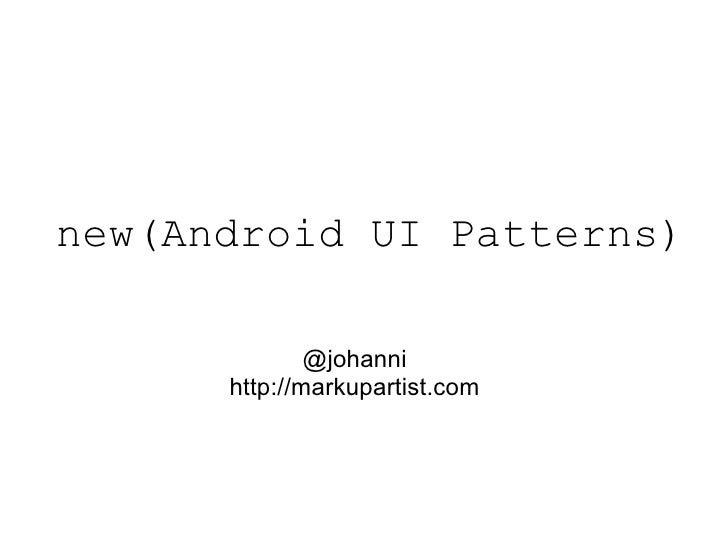 new(Android UI Patterns) @johanni http://markupartist.com