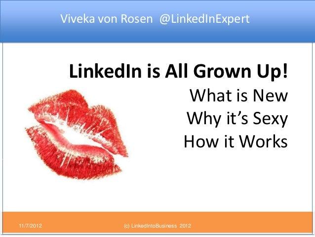 Viveka von Rosen @LinkedInExpert             LinkedIn is All Grown Up!                                             What is...