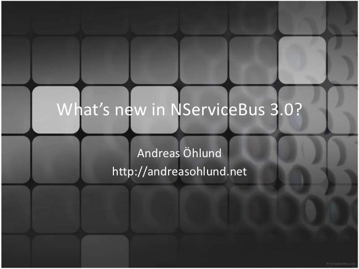 What's new in NServiceBus 3.0?           Andreas Öhlund      http://andreasohlund.net