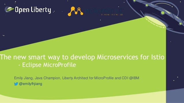 1 The new smart way to develop Microservices for Istio - Eclipse MicroProfile Emily Jiang, Java Champion, Liberty Architec...