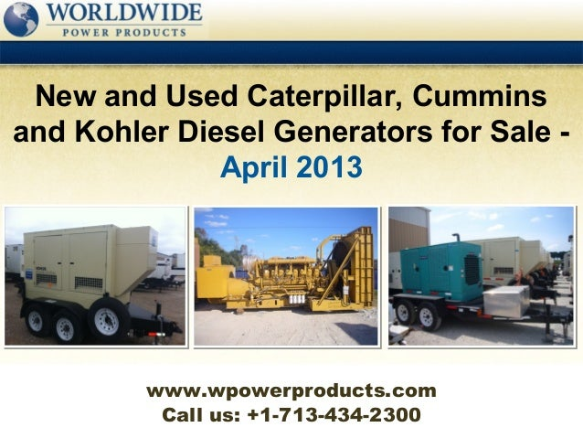 New and Used Caterpillar, Cumminsand Kohler Diesel Generators for Sale -              April 2013         www.wpowerproduct...