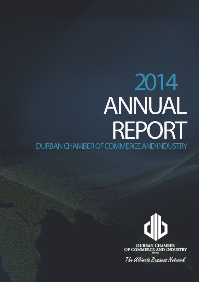 1 DURBAN CHAMBER OF COMMERCE AND INDUSTRY ANNUAL REPORT | APRIL 2013 – APRIL 2014 ANNUAL REPORTDURBANCHAMBEROFCOMMERCEANDI...