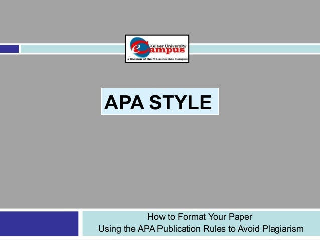 APA STYLEHow to Format Your PaperUsing the APA Publication Rules to Avoid Plagiarism
