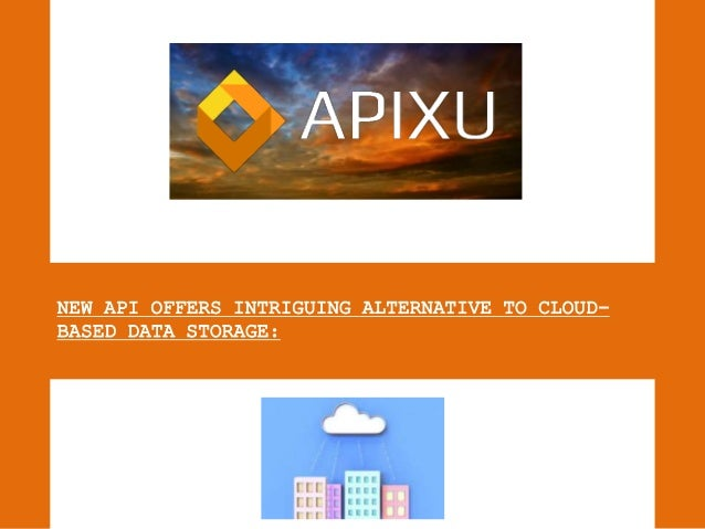 NEW API OFFERS INTRIGUING ALTERNATIVE TO CLOUD- BASED DATA STORAGE: