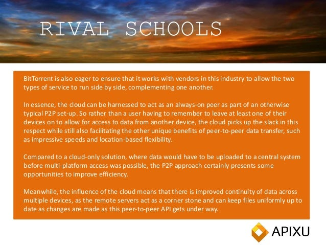 RIVAL SCHOOLS BitTorrent is also eager to ensure that it works with vendors in this industry to allow the two types of ser...