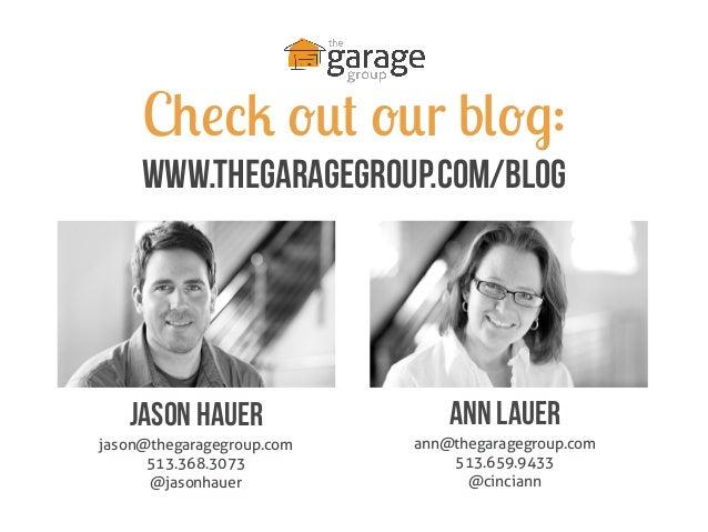 Jason Hauerjason@thegaragegroup.com513.368.3073@jasonhauerAnn Lauerann@thegaragegroup.com513.659.9433@cinciannCheck out ou...