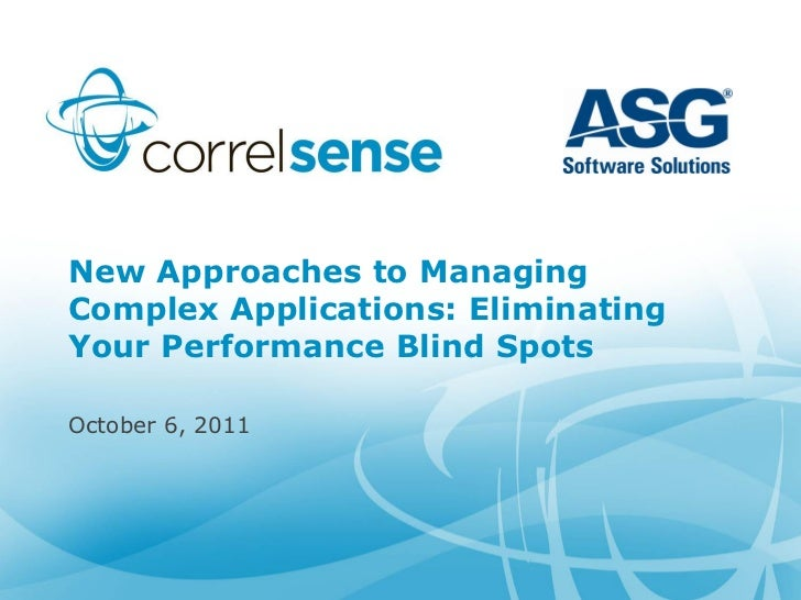 New Approaches to ManagingComplex Applications: EliminatingYour Performance Blind SpotsOctober 6, 2011