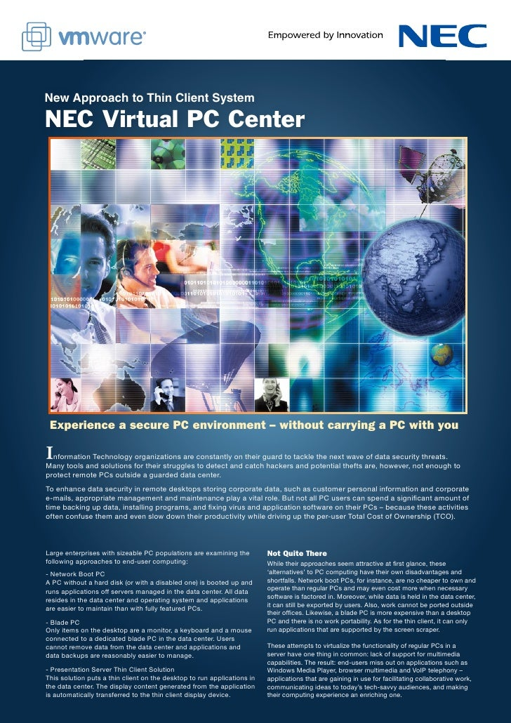 New Approach to Thin Client SystemNEC Virtual PC Center Experience a secure PC environment – without carrying a PC with yo...