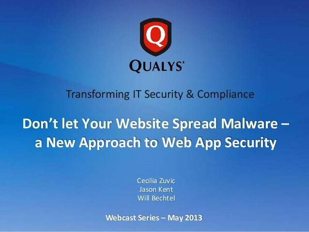 Cecilia Zuvic Jason Kent Will Bechtel Webcast Series – May 2013 Don't let Your Website Spread Malware – a New Approach to ...